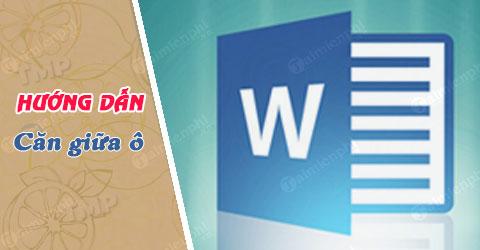 Căn giữa ô trong Word, Excel 0