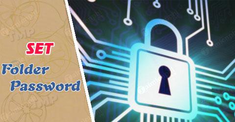 Đặt mật khẩu thư mục, bảo vệ folder trên máy tính không cần phần mềm