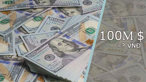 100 triệu usd bằng bao nhiêu tiền Việt