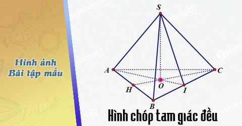 Hình chóp tam giác đều là gì? hình ảnh và bài toán mẫu 0