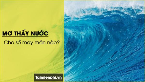 [taimienphi.vn] nằm mơ thấy nước điềm báo tốt hay xấu? nước chảy xiết, nước dâng