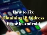 Cách sửa lỗi Obtaining IP Address trên điện thoại Android