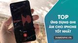 Top 5 ứng dụng ghi âm cuộc gọi cho iPhone tốt nhất