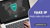 Top 10 phần mềm fake ip, đổi iP, ẩn iP, lướt Web ẩn danh tốt nhất